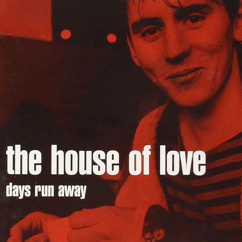 The House Of Love 'Days Run Away'