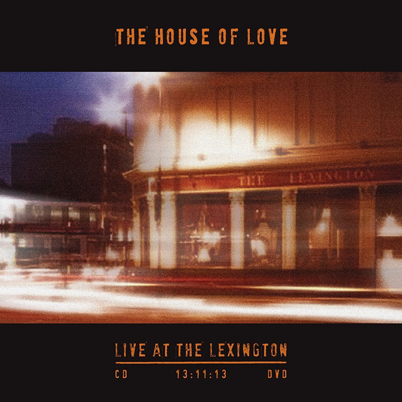 The House Of Love 'Live At The Lexington'